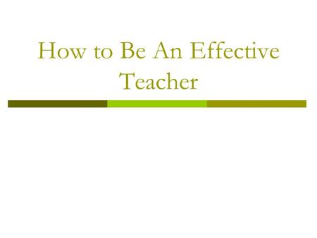 How to Be An Effective Teacher. Important Facts  Successful teachers have a script or plan ready for the first day of school.  The most important thing.