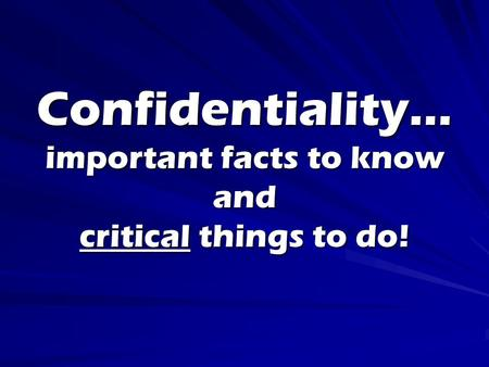 Confidentiality… important facts to know and critical things to do!
