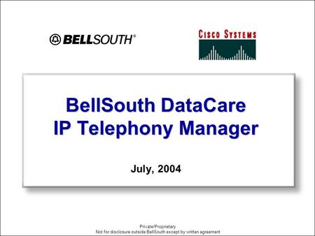 1 Private/Proprietary Not for disclosure outside BellSouth except by written agreement BellSouth DataCare IP Telephony Manager BellSouth DataCare IP Telephony.