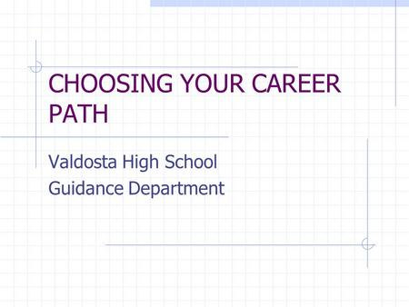CHOOSING YOUR CAREER PATH Valdosta High School Guidance Department.