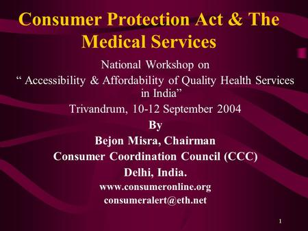 "1 Consumer Protection Act & The Medical Services National Workshop on "" Accessibility & Affordability of Quality Health Services in India"" Trivandrum,"