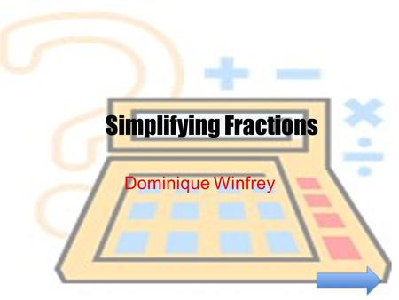 Simplifying Fractions Dominique Winfrey. Content Area: Mathematics Grade Level: 4 Summary: The purpose of this instructional Powerpoint is to give students.