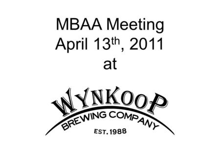 MBAA Meeting April 13 th, 2011 at. Wynkoop History Company Founded in 1988 Colorado's First Brewpub Helped Establish LODO neighborhood WIN-koop or WHINE-koop?