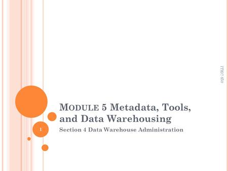 M ODULE 5 Metadata, Tools, and Data Warehousing Section 4 Data Warehouse Administration 1 ITEC 450.