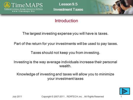 Lesson 9.5 Investment Taxes July 2011Copyright © 2007-2011 … REMTECH, inc … All Rights Reserved1 Introduction The largest investing expense you will have.