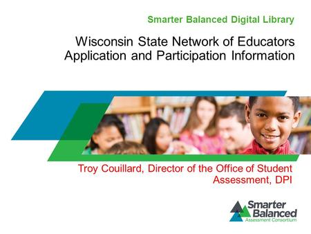 Smarter Balanced Digital Library Wisconsin State Network of Educators Application and Participation Information Troy Couillard, Director of the Office.