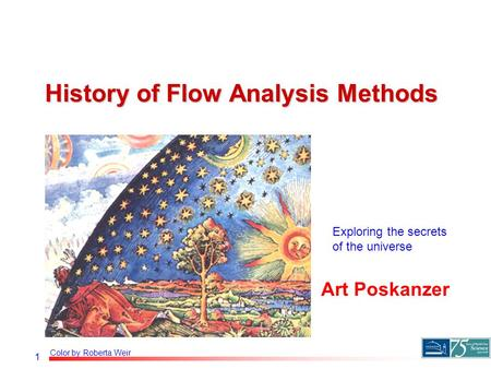 1 History of Flow Analysis Methods Art Poskanzer Color by Roberta Weir Exploring the secrets of the universe.
