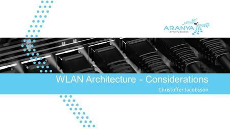 WLAN Architecture - Considerations Christoffer Jacobsson.