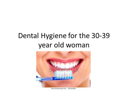 Dental Hygiene for the 30-39 year old woman. Facts about Dental Health Nearly 100% of adults have dental caries according to WHO. Severe periodontial.