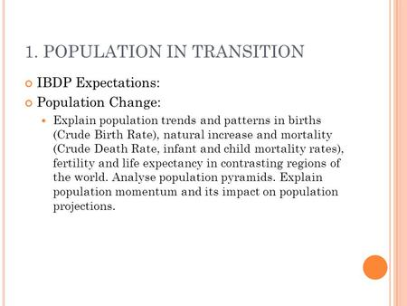1. POPULATION IN TRANSITION IBDP Expectations: Population Change: Explain population trends and patterns in births (Crude Birth Rate), natural increase.