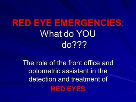 RED EYE EMERGENCIES: What do YOU do???