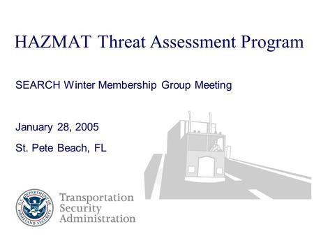 HAZMAT Threat Assessment Program SEARCH Winter Membership Group Meeting January 28, 2005 St. Pete Beach, FL.