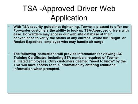 TSA -Approved Driver Web Application With TSA security guidelines tightening, Towne is pleased to offer our Forwarder customers the ability to look up.