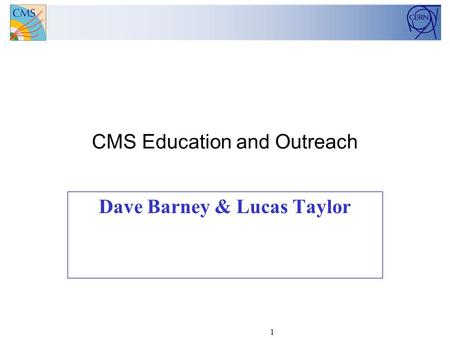 1 CMS Education and Outreach Dave Barney & Lucas Taylor.