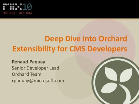 Deep Dive into Orchard Extensibility for CMS Developers Renaud Paquay Senior Developer Lead Orchard Team