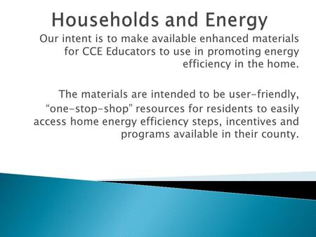 Our intent is to make available enhanced materials for CCE Educators to use in promoting energy efficiency in the home. The materials are intended to be.