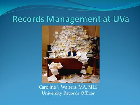 Caroline J. Walters, MA, MLS University Records Officer.