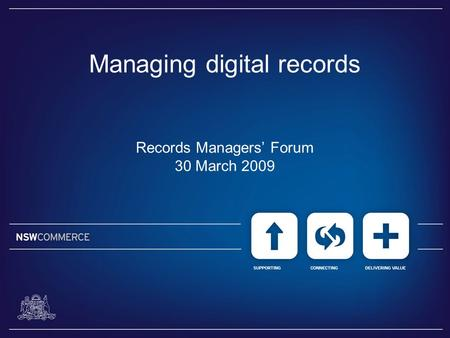 Managing digital records Records Managers' Forum 30 March 2009.