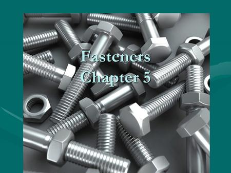 Fasteners Chapter 5. Fasteners Objectives Describe USC threaded-fastener measuring systemDescribe USC threaded-fastener measuring system Describe metric.