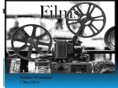Siddhee Washimkar 7 May 2014. Overview 1. What is a film 2. History 3. Film industry 4. Cinematography 5. Direction 7 May 2014Siddhee Washimkar - Films.