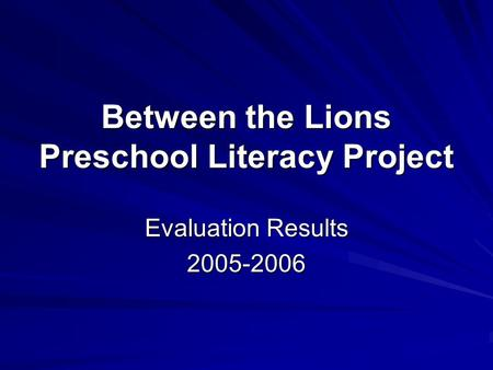 Between the Lions Preschool Literacy Project Evaluation Results 2005-2006.