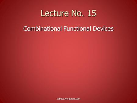 Lecture No. 15 Combinational Functional Devices svbitec.wordpress.com.