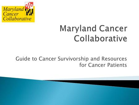 Guide to Cancer Survivorship and Resources for Cancer Patients.