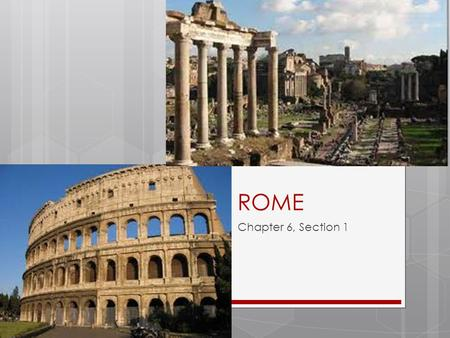 "ROME Chapter 6, Section 1. KWL Time!! Heard these???  ""When in Rome, do as the Romans."" Sometimes people will just say, ""When in Rome!""  ""Rome was."
