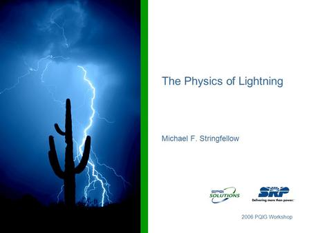 2006 PQIG Workshop The Physics of Lightning Michael F. Stringfellow.