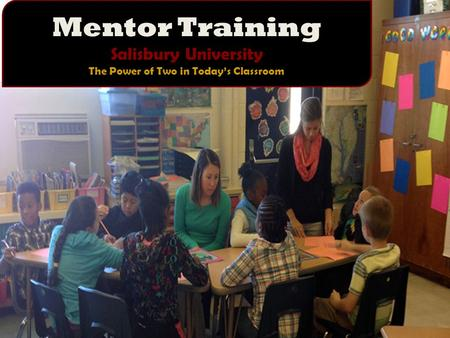 Mentor Training Salisbury University The Power of Two in Today's Classroom.