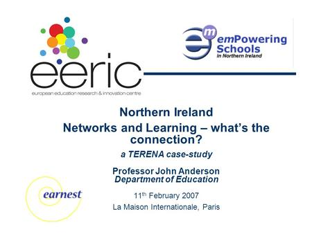 Northern Ireland Networks and Learning – what's the connection? a TERENA case-study Professor John Anderson Department of Education 11 th February 2007.
