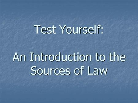 Test Yourself: An Introduction to the Sources of Law.