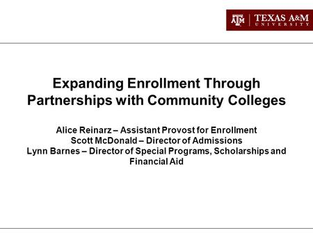 Expanding Enrollment Through Partnerships with Community Colleges Alice Reinarz – Assistant Provost for Enrollment Scott McDonald – Director of Admissions.