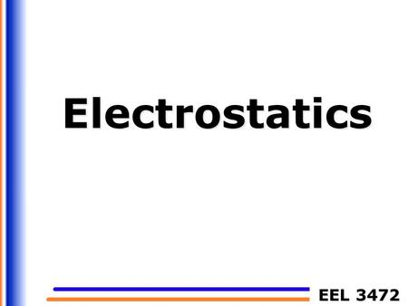 EEL 3472 Electrostatics. 2Electrostatics Electrostatics An electrostatic field is produced by a static (or time-invariant) charge distribution. A field.
