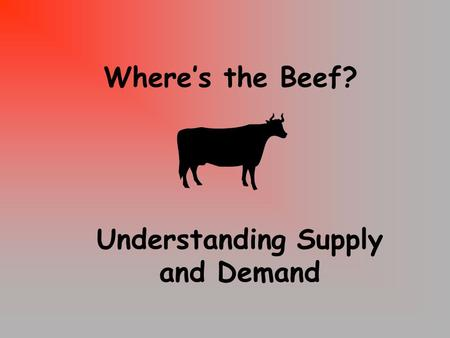 Where's the Beef? Understanding Supply and Demand.