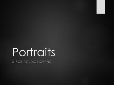 Portraits 3- POINT STUDIO LIGHTING. Three-point lighting  It is a standard method used in visual media such as video, film, still photography  A typical.