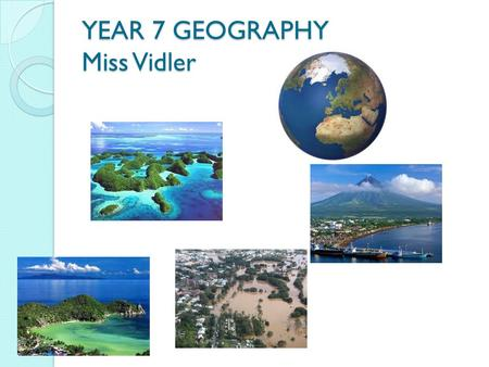 YEAR 7 GEOGRAPHY Miss Vidler