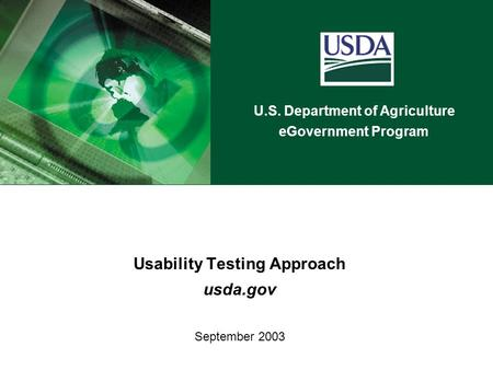 U.S. Department of Agriculture eGovernment Program Usability Testing Approach usda.gov September 2003.