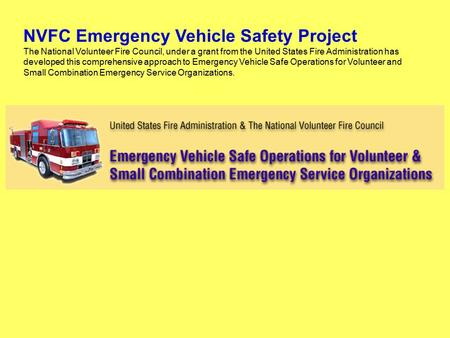 NVFC Emergency Vehicle Safety Project The National Volunteer Fire Council, under a grant from the United States Fire Administration has developed this.