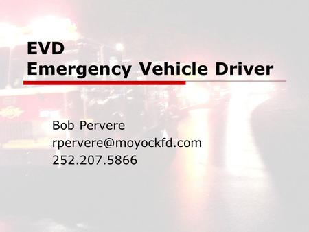 EVD Emergency Vehicle Driver Bob Pervere 252.207.5866.