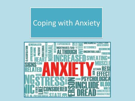 Coping with Anxiety. Two Sides of Anxiety Anxiety itself is neither helpful nor hurtful. It's your response to anxiety that is helpful or hurtful. Sally.