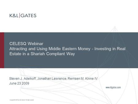 CELESQ Webinar Attracting and Using Middle Eastern Money - Investing in Real Estate in a Shariah Compliant Way Steven J. Adelkoff, Jonathan Lawrence, Remsen.