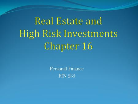 Personal Finance FIN 235. Learning Objectives 1. Demonstrate how you can make money investing in real estate. 2. Recognize how to take advantage of beneficial.