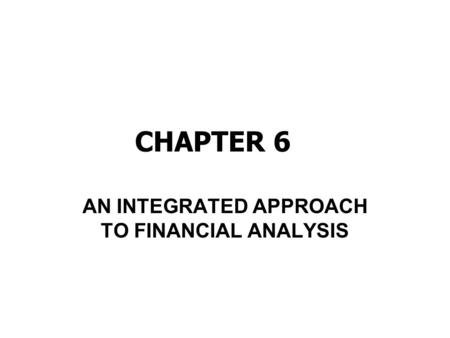 CHAPTER 6 AN INTEGRATED APPROACH TO FINANCIAL ANALYSIS.