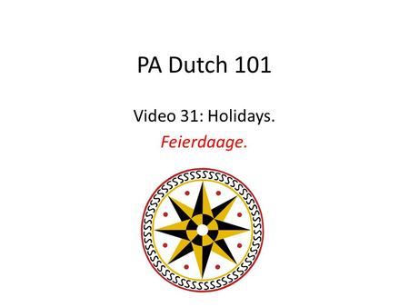 PA Dutch 101 Video 31: Holidays. Feierdaage.. Feierdaage The PD celebrate all of the common American holidays. Since the majority of PD are practicing.