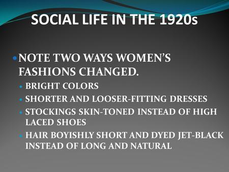 SOCIAL LIFE IN THE 1920s NOTE TWO WAYS WOMEN'S FASHIONS CHANGED.