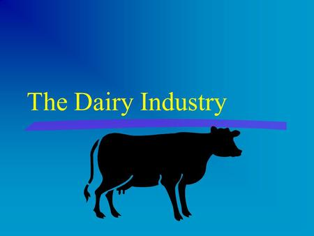 The Dairy Industry §large segment of American Agriculture §sales of dairy products account for about 13% of all receipts for farm commodities.