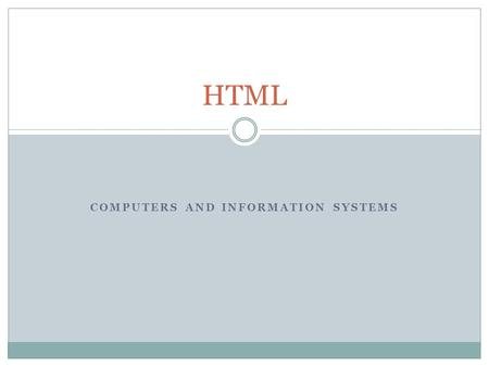 COMPUTERS AND INFORMATION SYSTEMS HTML. How the Web Works To access a web site  Enter its address (URL) in the address box of your browser 