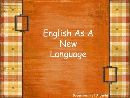 English As A New Language Government of Alberta. Working with Young Children who are Learning English as a New Language 1.Learning English as a New Language.