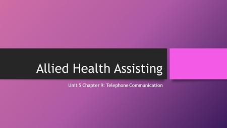 Allied Health Assisting Unit 5 Chapter 9: Telephone Communication.